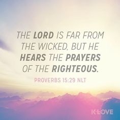 The LORD is far from the wicked But He hears the prayer of the righteous. Proverbs 15:29 NKJV ENCOURAGING WORD OF THE DAY : @kloveradio  VERSE OF THE DAY : @youversion  http://ift.tt/1H6hyQe  Facebook/smpsocialmediamarketing  @smpsocialmedia  #Bible #Scripture #Faith #Peace #Love #Hope #Follow #FollowMe #BrokenArrow #Tulsa #TulsaOklahoma #Jenks #Owasso #Twitter #VOTD #KLOVE #YouVersion