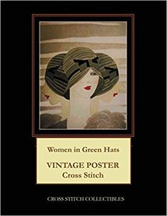 Women in Green Hats: Vintage Poster Cross Stitch Pattern: Cross Stitch Collectibles, Kathleen George: 9781977571090: Amazon.com: Books
