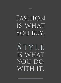 Fashion v. Style.>  Moda es lo que compras.  Estilo es lo que haces con eso.