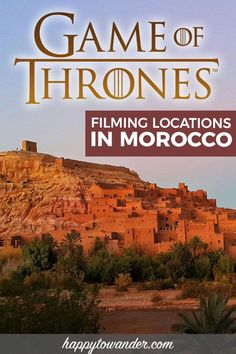 THE ultimate list of Game of Thrones filming locations in Morocco. A must-read for any Game of Thrones fan who needs travel ideas to add to their Game of Thrones bucket list. Includes Essaouira (Astapor), Ouarzazate, and Ait Benhaddou (Yunkai), all in Morocco. #morocco #gameofthrones #travel