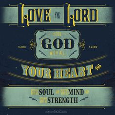 Love the Lord your God with all your heart and with all your soul and with all your mind and with all your strength. -Mark 12:30 #ExploreGod - ExploreGod.com