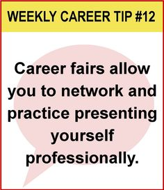 Career Fairs allow you to network and practice presenting yourself professionally.