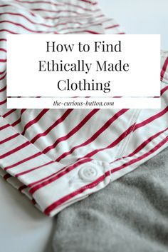 How to Find Ethically Made Clothing | The Curious Button