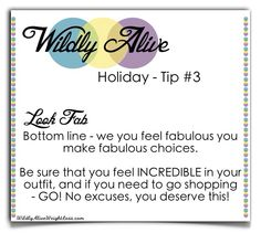 #WildlyAlive Holiday Tip #3  Look Fab  #stressfreeholidays #happyholidays #healthyholidays #weightloss #selflove