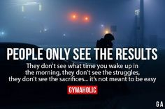 People Only See The Results They don't see what time you wake up in the morning, they don't see the struggles, they don't see the sacrifices… It's not meant to be easy! https://www.gymaholic.co