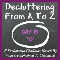 """Got any clutter that begins with the letter O?  Check out this list and find a few things to declutter!  #DeclutteringFromAToZ From Overwhelmed to Organized: Day 19: Decluttering """"O"""" Things {Decluttering From A To Z}"""