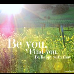 Be You! Find You. Be Happy With That. - #Be #You #Beautiful