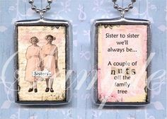 SISTER to SISTER we'll ALWaYS be A COUPLe of NuTS oFF THe FaMILY TReE soldered glass pendant NECKLACe collage ALTeRED ARt charm