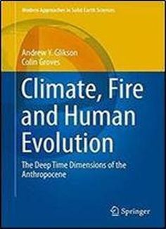Climate Fire And Human Evolution: The Deep Time Dimensions Of The  Anthropocene (modern Approaches