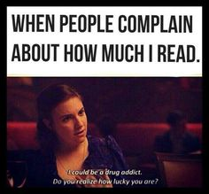Wait, you're mad because I'm addicted to books?!