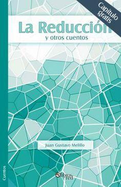 LA REDUCCIÓN. CAPÍTULO GRATIS - Juan Gustavo Melillo - Cuentos - Ebook gratis