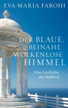 Der blaue beinahe wolkenlose Himmel - Eva-Maria Farohi - Liebe - Nichts kann das Glück von Helen und Alexander trüben. Sie heiraten, bekommen eine kleine Tochter. Dann schlägt das Schicksal unbarmherzig zu.