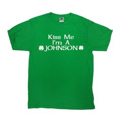 Kiss Me Im A Johnson (Customize Family Name) - Great St. Patricks Day Shirt!  Please leave the name youd like on the shirt in the notes to seller section upon checkout.  Love this design? Check out some other St, Paddys Day Shirts: https://www.etsy.com/ca/shop/CherryTees?section_id=17592188&ref=shopsection_leftnav_10 __________________________________________________________  All t-shirts are printed on 100% High Quality (Preshrunk) Cotton Branded T-shir...