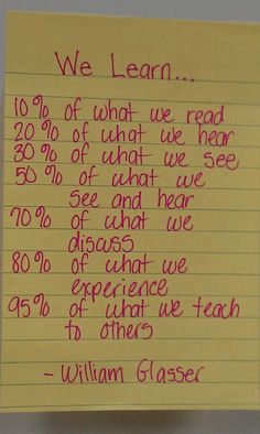 We learn ... 95% of what we teach to others. William Glasser
