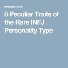 8 Peculiar Traits of the Rare INFJ Personality Type