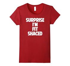 Womens Surprise Im Fit Shaced Fitschaced T Shirt Men Wome... https://www.amazon.com/dp/B075ZK462X/ref=cm_sw_r_pi_dp_x_3McZzbZ4M5Z74
