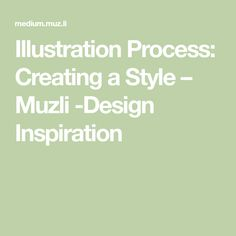 Illustration Process: Creating a Style – Muzli -Design Inspiration