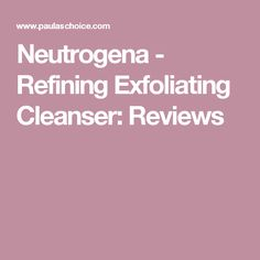 Neutrogena - Refining Exfoliating Cleanser: Reviews