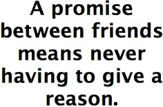A promise between friends means never having to give a reason Weird Quotes, Crazy Quotes, Quotes To Live By, Joey Friends, I Love My Friends, Between Friends, Friends Series, Sometimes I Wonder, Laughing And Crying