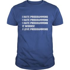 I Hate Programming It Works I Love Programming T-Shirts, Hoodies. Get It Now ==► https://www.sunfrog.com/Jobs/I-Hate-Programming-It-Works-I-Love-Programming-Royal-Blue-Guys.html?41382