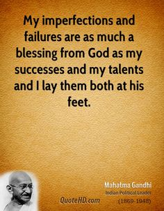 My imperfections and failures are as much a blessing from God as my successes and my talents | Mahatma Gandhi