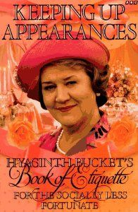Keeping Up Appearances: Hyacinth Bucket's Book of Etiquette for the Socially Less Fortunate: Roy Clarke, Jonathan Rice: 9780563369752: Amazon.com: Books