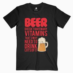Beer Doesnt Have Many Vitamins Graphic Tees