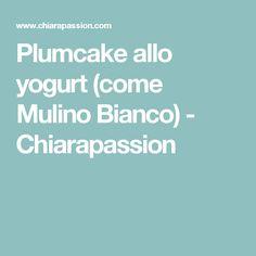 Plumcake allo yogurt (come Mulino Bianco) - Chiarapassion