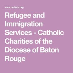 Refugee and Immigration Services - Catholic Charities of the Diocese of Baton Rouge