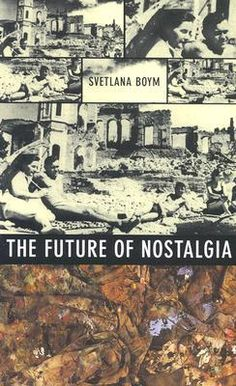 NONFICTION/HISTORY: The Future of Nostalgia by Svetlana Boym