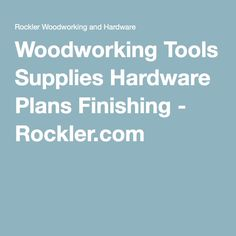 Woodworking Tools Supplies Hardware Plans Finishing - Rockler.com