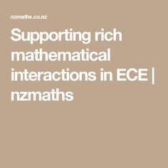 Supporting rich mathematical interactions in ECE | nzmaths