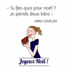"""Tu fais quoi pour Noël? - Je prends 2 kilos! ""  , Anna Gavalda"