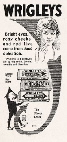 Wrigley's Gum, 1920            I chewed Juicy Fruit for 60 years ,They have finally changed it ,put those cancer causing sweetner in it,and it's not what it was.So I finally gave it up in 2012.