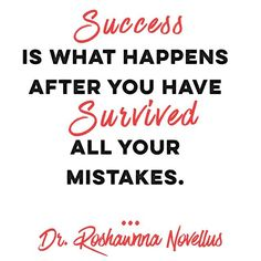 Success is what happens after you've survived all of your mistakes.  inspired by @mymoneymogul
