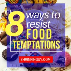 What are the secrets to resisting food temptation?  Well there are many, but I'll boil it down to 8 that were helpful for me, hopefully they will be helpful to you as well.