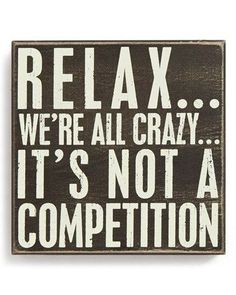 Relax .. We're all crazy