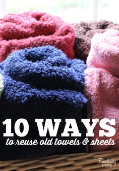 Don't throw out those old towels! Here are our Top 10 Ways to Re-Use Old Towels and Sheets!