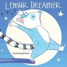Lemur Dreamer by Courtney Dicmas (CAUSE/EFFECT, CLASSROOM LIBRARY BUY, PICTURE BOOK, PREDICTION, READ ALOUD, SEQUENCE)