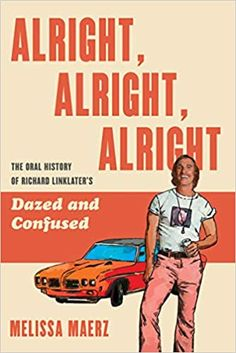 Alright, Alright, Alright: The Oral History of Richard Linklater's Dazed and Confused by Melissa Maerz Book Club Books, New Books, Dazed And Confused, Oral History, Margaret Wise Brown, Entertainment Weekly, Comedy Movies, Agatha Christie, Book Recommendations