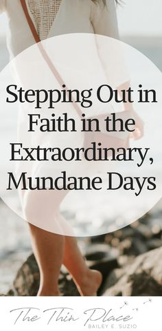 You Born for Today - Stepping Out in Faith in the Extraordinary, Mundane Days - The Thin Place #bornforthis #christian #faith