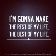 My motto after 40...at 40 I thought my life was over, at 41 I realized it may have only just begun!!