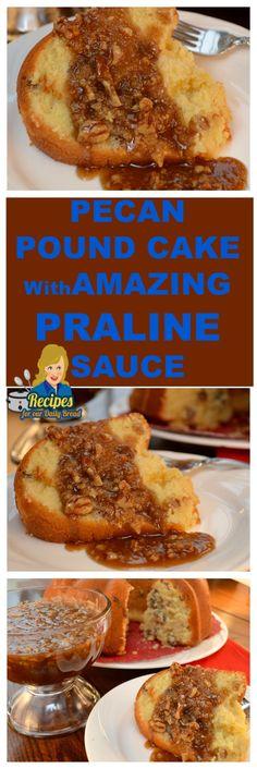 PECAN POUND CAKE WITH AMAZING PRALINE SAUCE