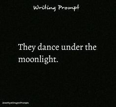 Midnight dancing in the moonlight writing prompt