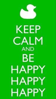 Gardez votre calme et soyez heureux heureux heureux