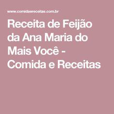 Receita de Feijão da Ana Maria do Mais Você - Comida e Receitas