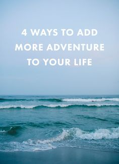4 Ways To Add More Adventure to Your Life