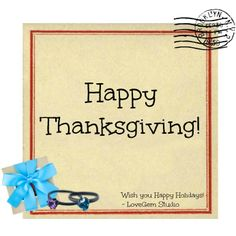 Happy Thanksgiving! - LoveGem Studio http://www.lovegemstudio.com (Holiday Quotes, Holiday Greetings, Holiday Inspiration, Holiday Ideas, Handmade Jewelry)