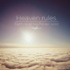 Heaven rules. Earth never has the last word. - Tony Evans Indeed....