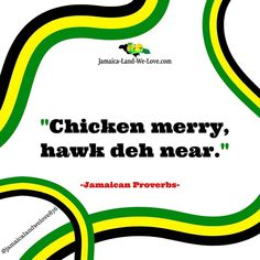 """Jamaican Proverb... """"chicken merry, hawk deh near"""" 🇯🇲 Can anyone tell me what this means?  #jamaicalandwelove #jamaicanice #jamaicansayings #jamaicanproverbs Jamaican Proverbs, Merry, Chicken, Sayings, Lyrics, Cubs, Quotations, Idioms, Quote"""